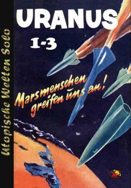 UWS 30: Uranus 1-3, Marsmenschen greifen uns an! (Austro-SF 2) - Bild vergrößern