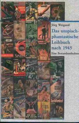 Jörg Weigand, Das utopisch-phantastische Leihbuch nach 1945 - Bild vergrößern